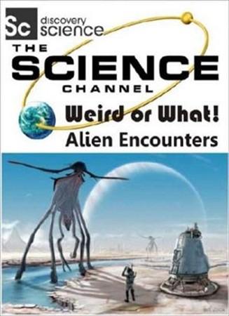 Вот это странно! Встреча с инопланетянами / Weird or What? Alien Encounters (2011)