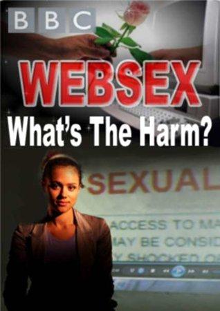 BBC. Секс по интернету. Безопасно? / BBC. Websex. What's the Harm? (2012)
